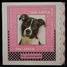 Staffie Dog Lover by Yvonne Middleton Printed on 135 gsm gloss paper, I cut out all of the elements and decoupaged using foam pads, I then mounted the image onto the card using dst. This is a beautiful design.