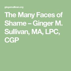 The Many Faces of Shame – Ginger M. Sullivan, MA, LPC, CGP