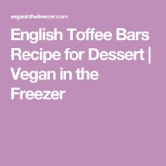 English Toffee Bars Recipe for Dessert | Vegan in the Freezer