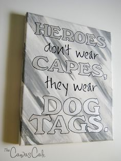 Heroes don't wear Capes, they wear Dog Tags * Military Quote * Grey & White Background * 8x10 Acrylic Painting on Canvas