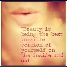 Beauty is being the best version of yourself, inside and out.