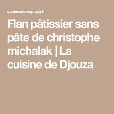 Flan pâtissier sans pâte de christophe michalak   La cuisine de Djouza