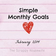 The Scrappy Housewife: Simplified Goals for February 2014