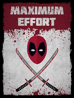 Deadpool - Maximum Effort: going to start working this phrase into daily conversations.