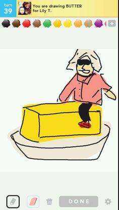 dianakluu:  My butter drawing on Draw Something.  Nooooot too bad.