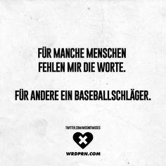 Für manche Menschen fehlen mir die Worte. Für andere ein Baseballschläger. - VISUAL STATEMENTS®