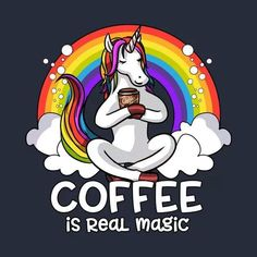 """Coffee Is Real Magic Unicorn Magical Rainbow"" Posters by Nikolay Todorov . Buy 'Coffee Is Real Magic Unicorn Magical Rainbow' by Nikolay Todorov as a T-Shirt, Happy Coffee, Coffee Is Life, I Love Coffee, My Coffee, Coffee Beans, Coffee Cozy, Coffee Barista, White Coffee, Starbucks Coffee"