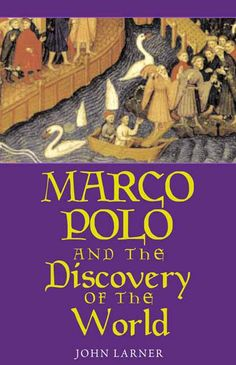 Marco Polo and the Discovery of the World - Larner, John - Yale University Press