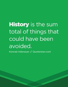 History is the sum total of things that could have been avoided. History Quotes, Quote Of The Day, Life Quotes, Inspirational Quotes, Motivation, Words, Quotes About Life, Life Coach Quotes, Quote Life