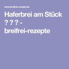 Haferbrei am Stück ⌛ ① ✿ - breifrei-rezepte