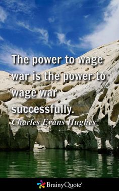 The power to wage war is the power to wage war successfully. - Charles Evans Hughes