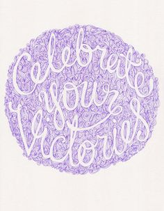 Celebrate your victories ;)