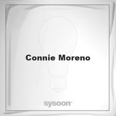 Connie Moreno: Page about Connie Moreno #member #website #sysoon #about