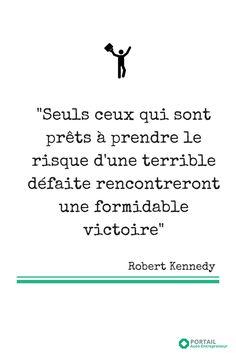 """"""" Seuls ceux qui sont prêts à prendre le risque d'une terrible défaite rencontreront une formidable victoire """""""