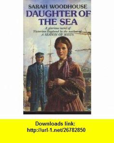 Daughter of the Sea (9780006173984) Sarah Woodhouse , ISBN-10: 0006173985  , ISBN-13: 978-0006173984 ,  , tutorials , pdf , ebook , torrent , downloads , rapidshare , filesonic , hotfile , megaupload , fileserve