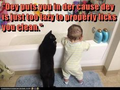 dey is just too lazy to properly licks you clean.