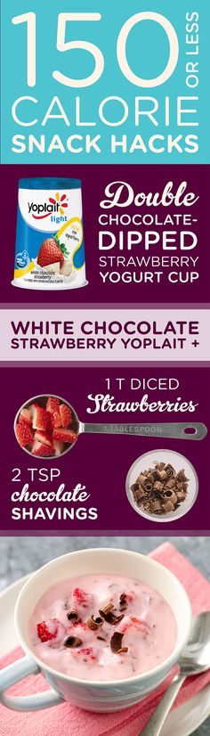 A delicious decadent treat for 150 calories? Try this Double-Chocolate Dipped Strawberry Yogurt Cup snack hack. Combine a Yoplait Light White Chocolate Strawberry yogurt, 1 T of diced strawberries and 2 tsp of chocolate shavings for an easy snack that is sure to satisfy your sweet tooth without setting you back.