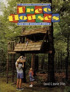 Tree Houses You Can Actually Build: A Weekend Project Book - David Stiles, Jeanie Trusty Stiles
