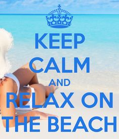 KEEP CALM AND RELAX ON THE BEACH - KEEP CALM AND CARRY ON Image Generator - brought to you by the Ministry of Information