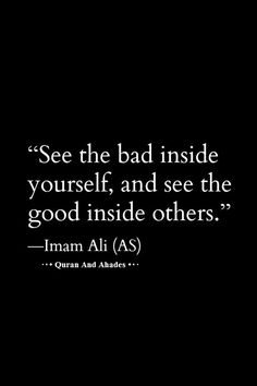 """See The Bad inside yourself, and see the good inside others"" Imam Ali (AS)  ·٠• Quran And Ahades •٠·"