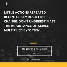 19. Little actions repeated relentlessly result in big change. Don't underestimate the importance of 'small' multiplied by 'often'.  #quote #inspire #inspiration #qotd #quotes #entrepreneur #success #change #motivation #wisdom #workhard #work #motivational #passion