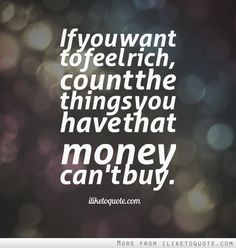 If you want to feel rich, count the things you have that money can't buy. #wisdom #quotes
