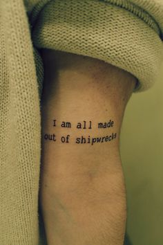 """I am all made out of shipwrecks"" #quote #tattoo #arm #Minimal"