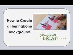 New Video: How to Create a Herringbone Background - STAMP WITH BRIAN