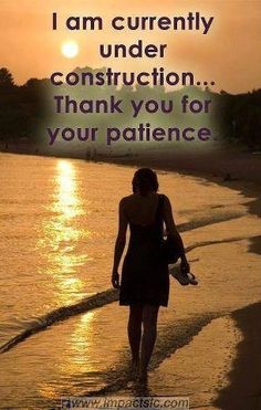 """I am currently under construction. Thank you for your patience"" God Who began a good work in me will be faithful to complete it! [with image of a woman walking along the waterline amidst a golden sunset] Women Of Faith, Happiness, Godly Woman, Way Of Life, Inspire Me, Wise Words, Decir No, Favorite Quotes, Verses"