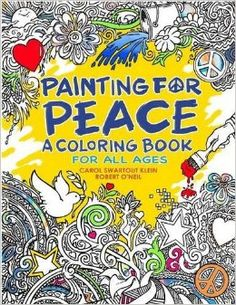 Amazon.com: Painting for Peace - A Coloring Book For All Ages (9780996390118): Carol Swartout Klein, Robert O'Neil: Books