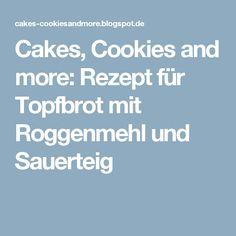 Cakes, Cookies and more: Rezept für Topfbrot mit Roggenmehl und Sauerteig