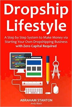 DROPSHIP LIFESTYLE (No Capital Aliexpress): A Step by Step System to Make Money via Starting Your Own Dropshipping Business with Zero Capital Required