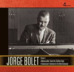 Jorge Bolet Vol. 2: Ambassador From the Golden Age: A Connoisseur's Selection for the Bolet Centennial   Jorge Bolet Vol. 2: Ambassador From the Golden Age: A Connoisseur's Selection for the Bolet Centennial Arthur Rubinstein, during a visit to the Curtis Institute of Music in 1938, singled out just one young artist who was likely to achieve a major career, the twenty-four-year-old Cuban pianist Jorge Bolet, who already (like Rubinstein) had an inimitably beautiful piano tone. The co..