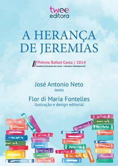 A HERANÇA DE JEREMIAS @ Texto: José Antonio Neto / Ilustrações, Design Editorial e Projeto Gráfico: Flor di Maria Fontelles / 1ª edição - 2016