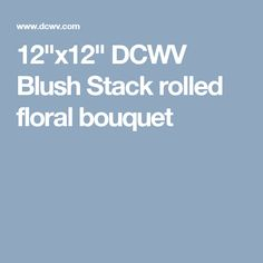 """12""""x12"""" DCWV Blush Stack rolled floral bouquet"""
