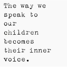 Reality is a projection of our thoughts. Always speak to your children as if they are the wisest, kindest, most beautiful and magical humans on earth, for what they believe is what they will become.