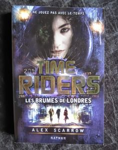 Time Riders, tome 6 : Les Brumes De Londres Alex Scarrow Editions Nathan