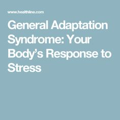 General Adaptation Syndrome: Your Body's Response to Stress - https://www.healthline.com/health/general-adaptation-syndrome