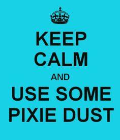 keep calm & use some pixie dust