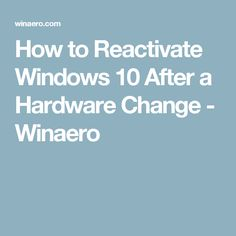 How to Reactivate Windows 10 After a Hardware Change - Winaero