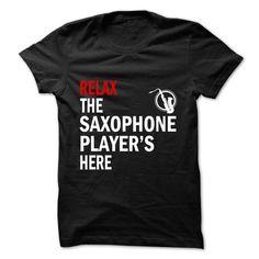 RELAX SAXOPHONE PLAYER HERE T-Shirts, Hoodies, Sweatshirts, Tee Shirts (23.99$ ==> Shopping Now!)