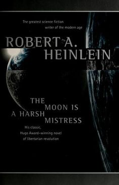 "Heinlein, The Moon is a Harsh Mistress. ""a tale of revolution, of the rebellion of the former Lunar penal colony against the Lunar Authority that controls it from Earth... the tale of disparate people--a computer technician, a vigorous young female agitator, and an elderly academic--who become the rebel movement's leaders... the story of Mike, the supercomputer whose sentience is known only to this inner circle, and who for reasons of his own is committed to the revolution's ultimate…"