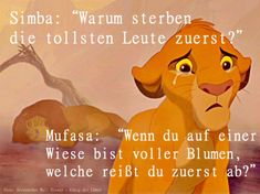"Spruch des Tages – Weisheiten für jede Gelegenheit Simba: ""Why do the greatest people die first?"" Mufasa: ""When you are in a meadow full of flowers, which one do you tear off first? Rapunzel Y Eugene, Sad Quotes, Wisdom Quotes, Afraid Quotes, Humor Quotes, Qoutes, Old Fashioned Cherries, Disney Cute, Sad Disney"