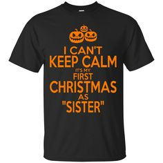 I Cant Keep Calm Its My First Christmas As Sister. Product Description We use high quality and Eco-friendly material and Inks! We promise that our Prints will not Fade, Crack or Peel in the wash.The Ink will last As Long As the Garment. We do not use cheap quality Shirts like other Sellers, our Shirts are of high Quality and super Soft, perfect fit for summer or winter dress.Orders are printed and shipped between 3-5 days.We use USPS/UPS to ship the order.You can expect your package to…