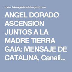 ANGEL DORADO ASCENSION JUNTOS A LA MADRE TIERRA GAIA: MENSAJE DE CATALINA, Canalizado por José Gabriel Agesta.