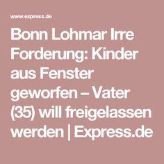 Bonn Lohmar Irre Forderung: Kinder aus Fenster geworfen – Vater (35) will freigelassen werden   Express.de