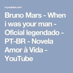 Bruno Mars - When i was your man - Oficial legendado - PT-BR - Novela Amor à Vida - YouTube