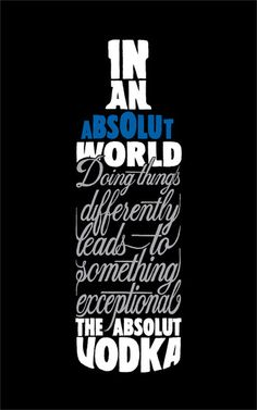 Absolut World.The series of Absolut ads is clever, creative, different, respects the customers intelligence, and is totally focused on building a clear brand image.