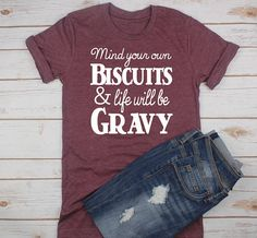 Sleeky Mind Your Own Biscuits and Life Will Be Gravy T-Shirt