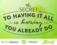 Never forget: The secret to having it all is knowing that you already do.